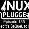 Microsoft's SeQueL to Linux | LUP 135