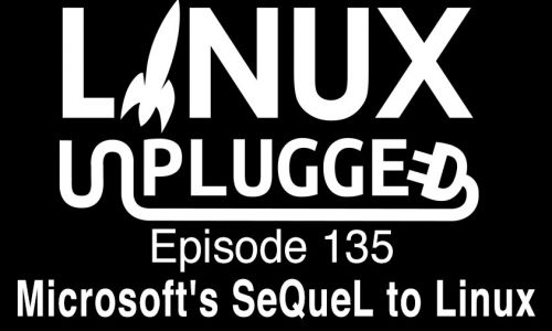 Microsoft's SeQueL to Linux | LINUX Unplugged 135