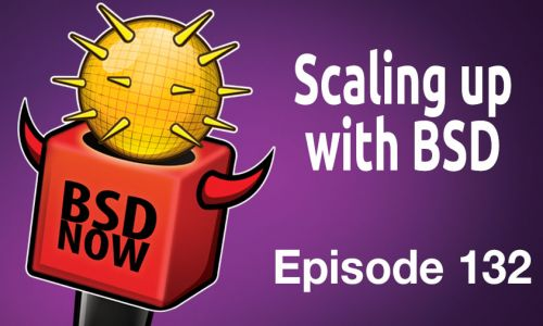 Scaling up with BSD | BSD Now 132