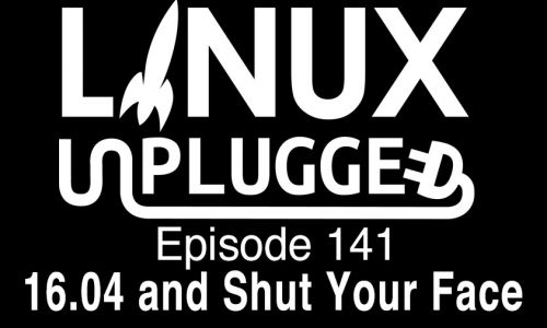 16.04 and Shut Your Face | LINUX Unplugged 141
