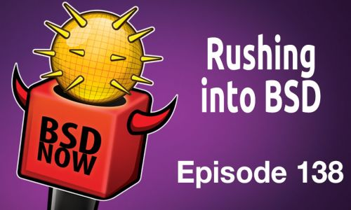 Rushing into BSD | BSD Now 138