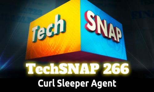 Curl Sleeper Agent | TechSNAP 266