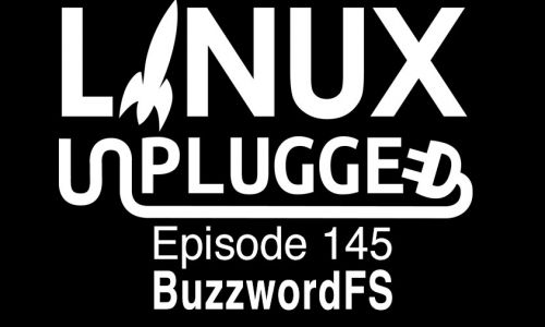 BuzzwordFS | LINUX Unplugged 145