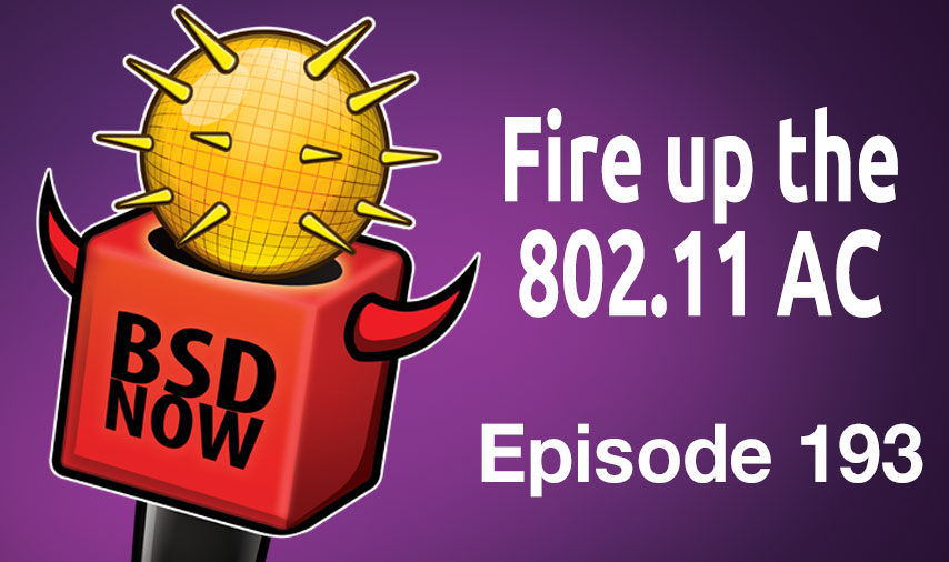 Fire up the 802 11 AC   BSD Now 193   Jupiter Broadcasting