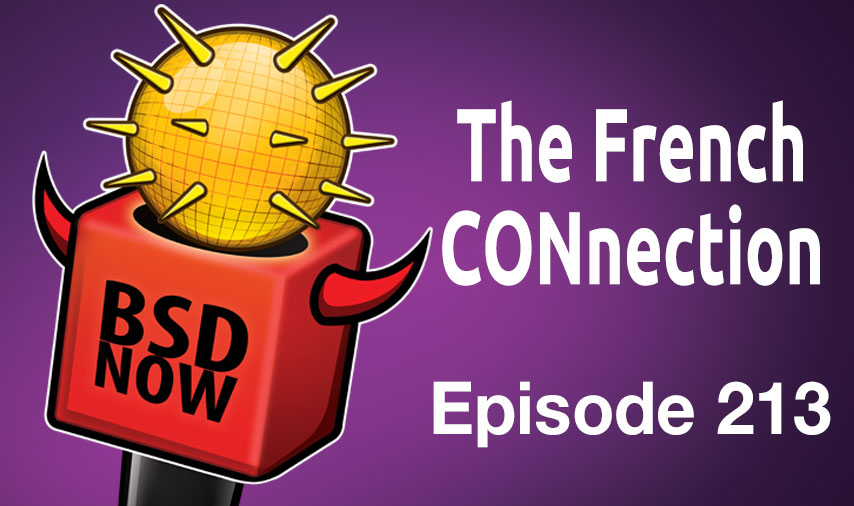 The French CONnection | BSD Now 213 | Jupiter Broadcasting