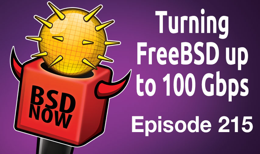 Turning FreeBSD up to 100 Gbps | BSD Now 215 | Jupiter Broadcasting