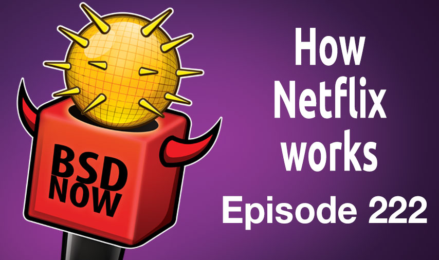 How Netflix works | BSD Now 222 | Jupiter Broadcasting