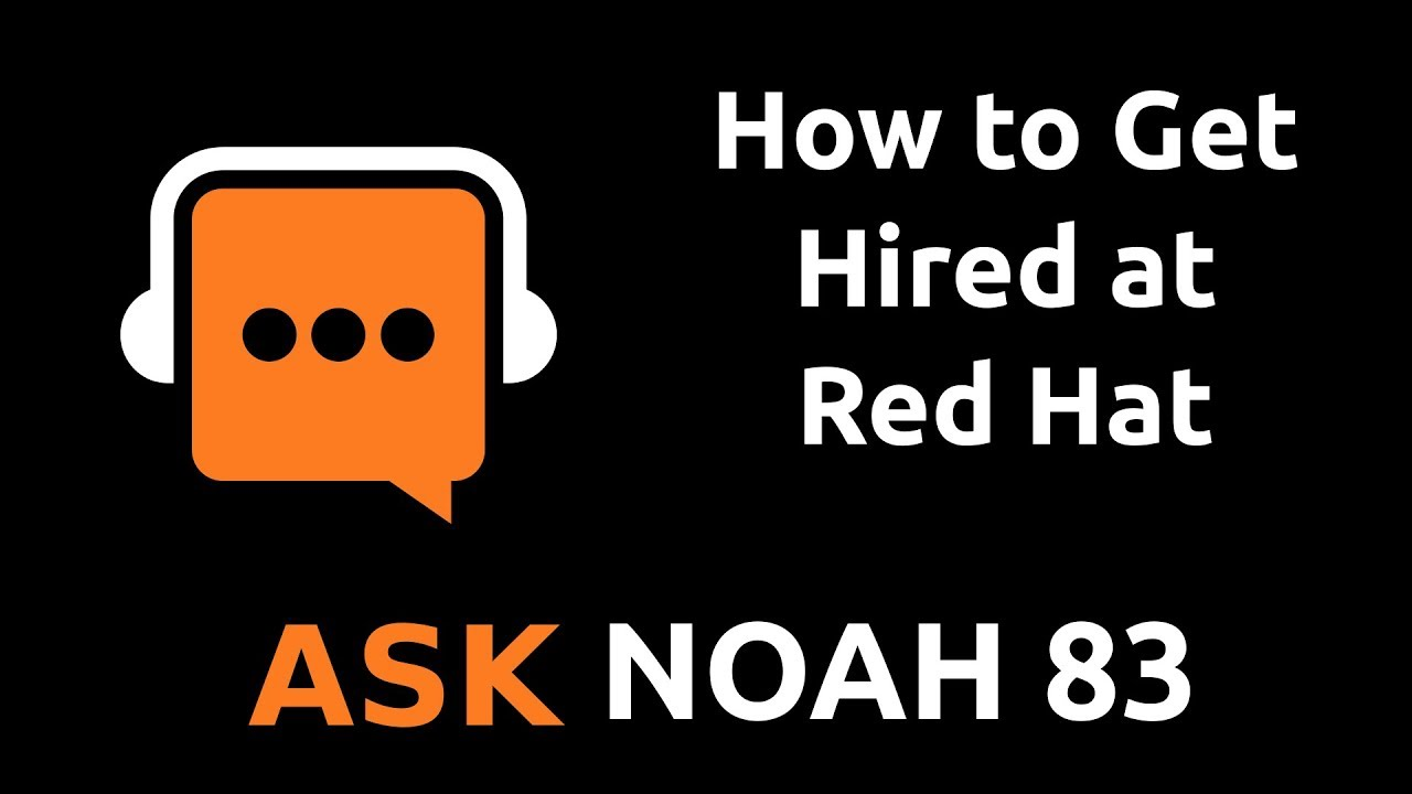 how to get hired at red hat ask noah show 83 jupiter broadcasting
