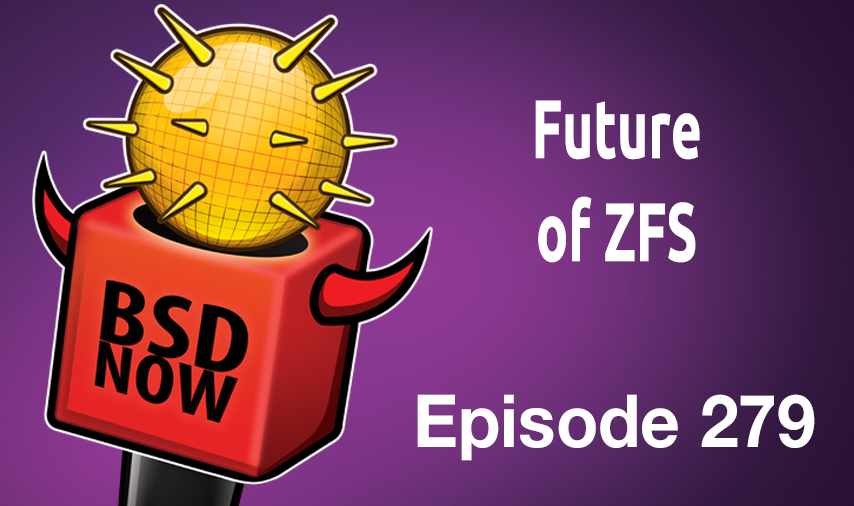 Future of ZFS | BSD Now 279 | Jupiter Broadcasting