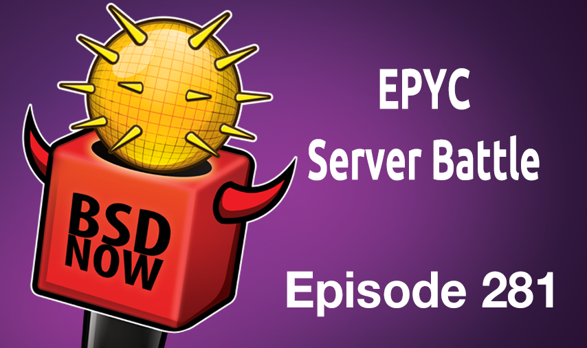 EPYC Server Battle | BSD Now 281 | Jupiter Broadcasting